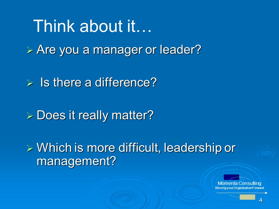 4 Momenta Consulting Moving your Organization Forward Are you a manager or leader.