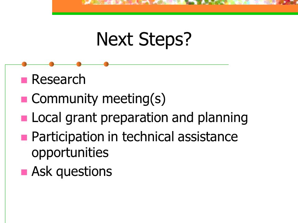 Next Steps? Research Community meeting(s) Local grant preparation and planning Participation in technical assistance opportunities Ask questions