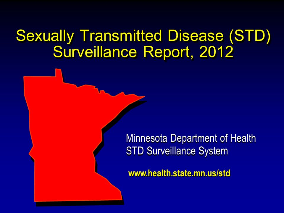 Sexually Transmitted Disease (STD) Surveillance Report, 2012 Minnesota Department of Health STD Surveillance System Minnesota Department of Health STD Surveillance System