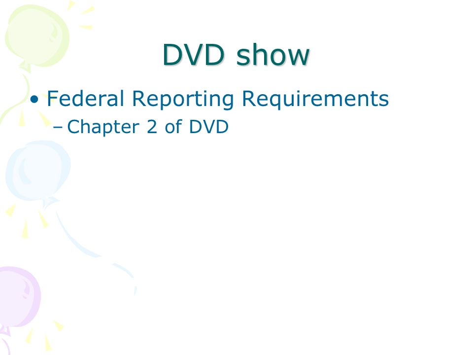 DVD show Federal Reporting Requirements –Chapter 2 of DVD