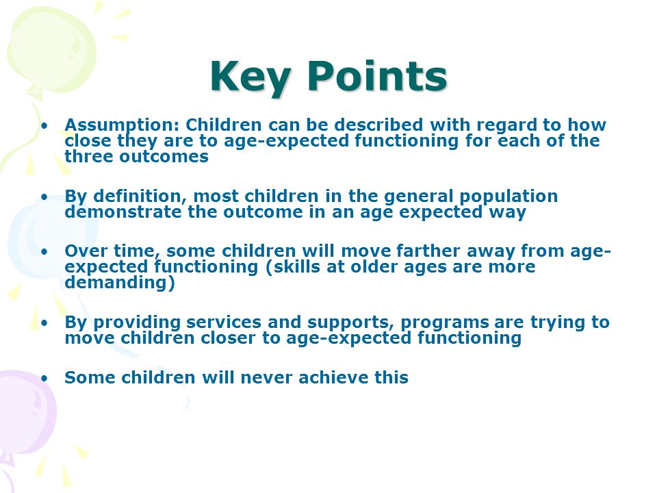 Key Points Assumption: Children can be described with regard to how close they are to age-expected functioning for each of the three outcomes By defin