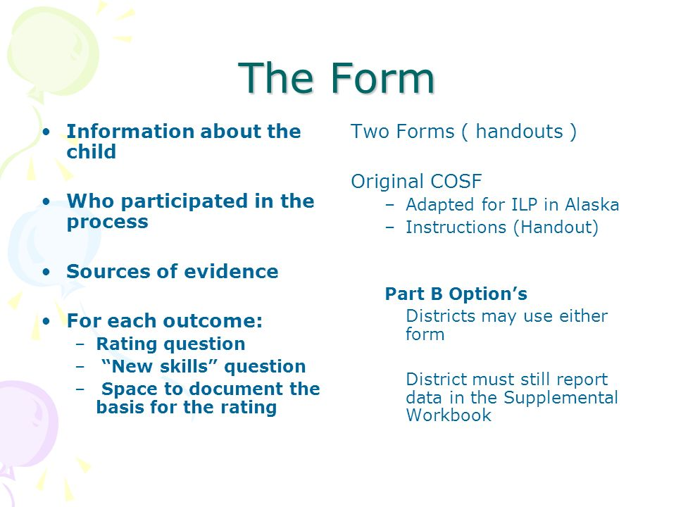 The Form Information about the child Who participated in the process Sources of evidence For each outcome: –Rating question – New skills question – Sp