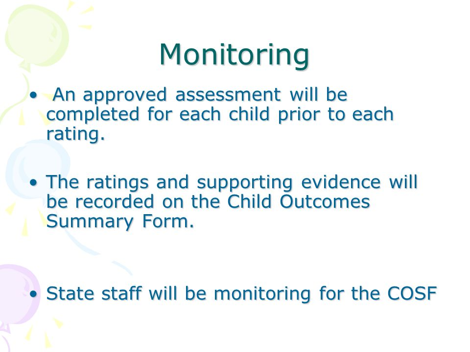 Monitoring An approved assessment will be completed for each child prior to each rating. An approved assessment will be completed for each child prior