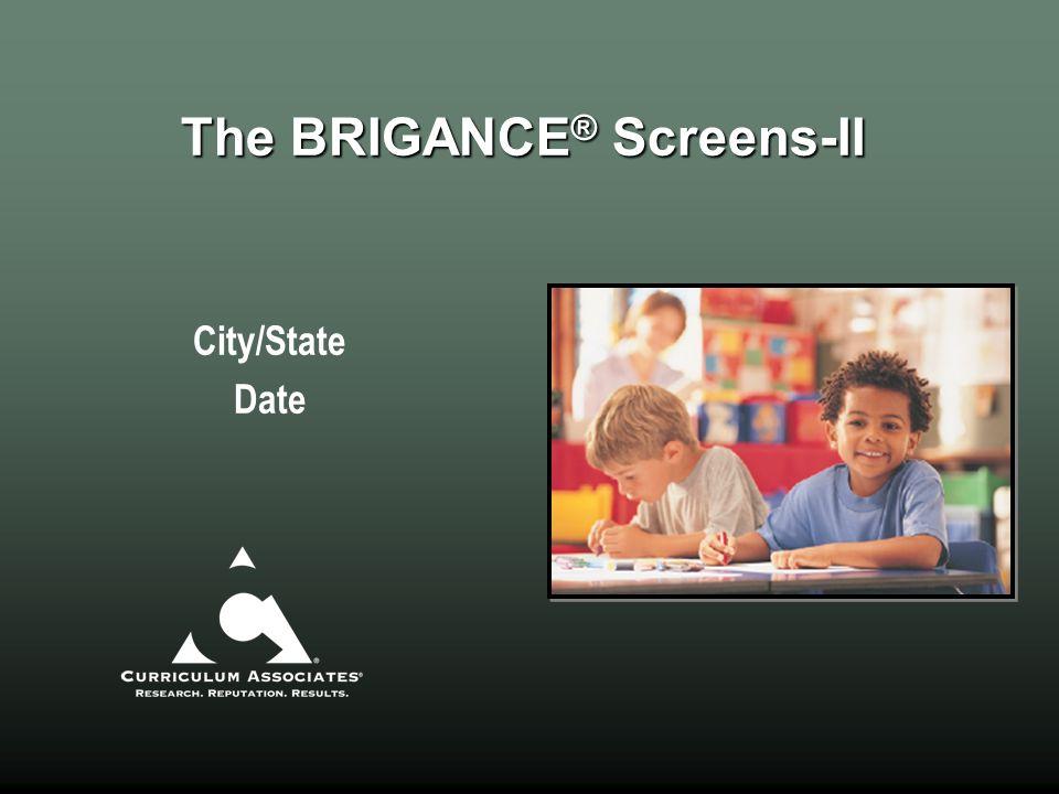 The BRIGANCE ® Screens-II City/State Date