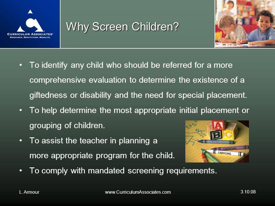 L.Armourwww.CurriculumAssociates.com 3.10.08 Why Screen Children.