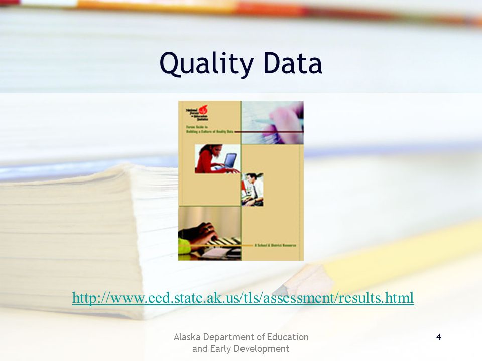 Alaska Department of Education and Early Development 5 Quality Data A belief that good data are an integral part of teaching and learning A belief that everyone in a school is responsible for quality data A belief that we can create orderly information from disorderly settings