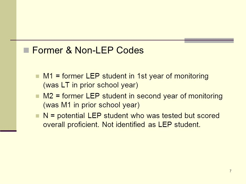 7 Former & Non-LEP Codes M1 = former LEP student in 1st year of monitoring (was LT in prior school year) M2 = former LEP student in second year of monitoring (was M1 in prior school year) N = potential LEP student who was tested but scored overall proficient.