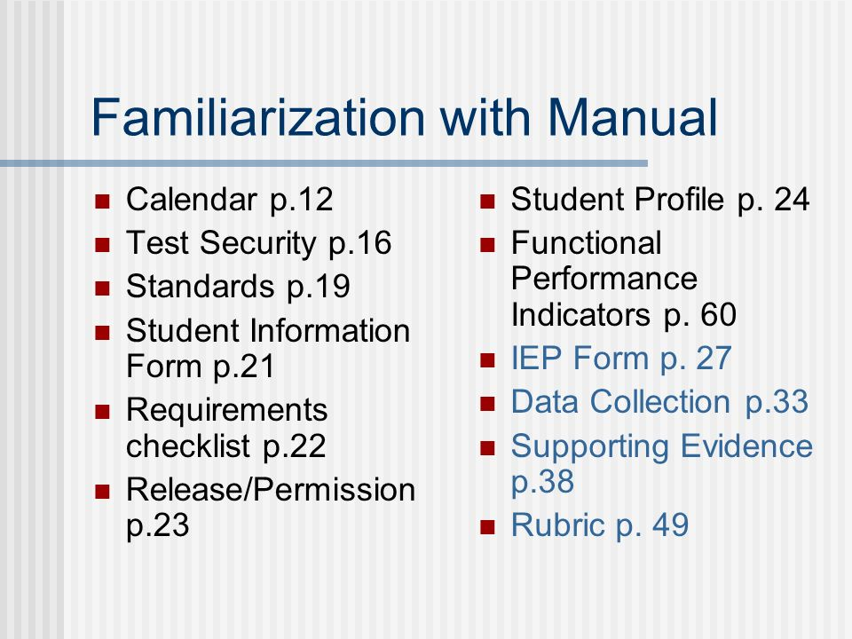 Familiarization with Manual Calendar p.12 Test Security p.16 Standards p.19 Student Information Form p.21 Requirements checklist p.22 Release/Permission p.23 Student Profile p.