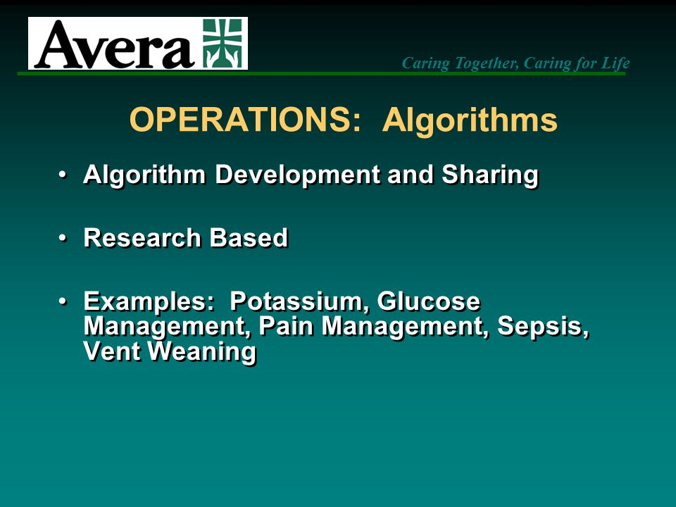 Caring Together, Caring for Life OPERATIONS: Algorithms Algorithm Development and Sharing Research Based Examples: Potassium, Glucose Management, Pain