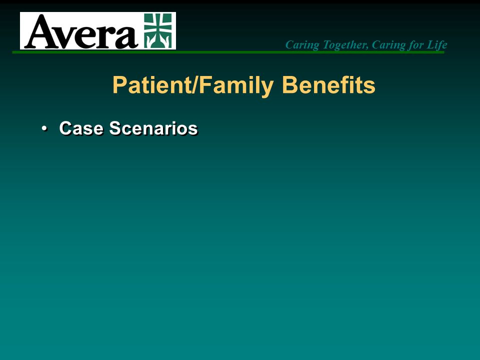 Caring Together, Caring for Life Patient/Family Benefits Case Scenarios