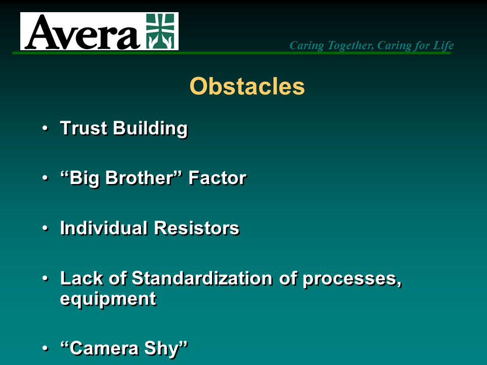 Caring Together, Caring for Life Obstacles Trust Building Big Brother Factor Individual Resistors Lack of Standardization of processes, equipment Came