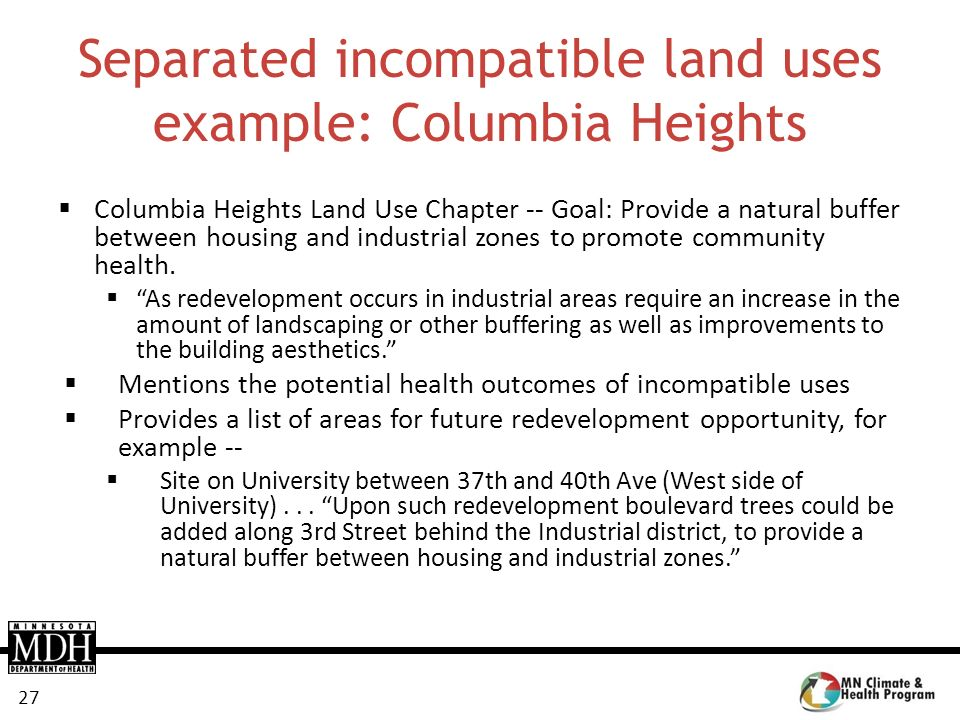 27 Separated incompatible land uses example: Columbia Heights Columbia Heights Land Use Chapter -- Goal: Provide a natural buffer between housing and