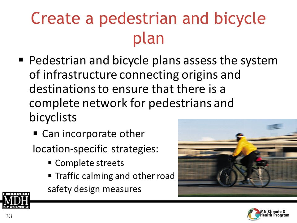 33 Create a pedestrian and bicycle plan Pedestrian and bicycle plans assess the system of infrastructure connecting origins and destinations to ensure