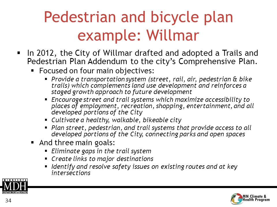 34 Pedestrian and bicycle plan example: Willmar In 2012, the City of Willmar drafted and adopted a Trails and Pedestrian Plan Addendum to the citys Co