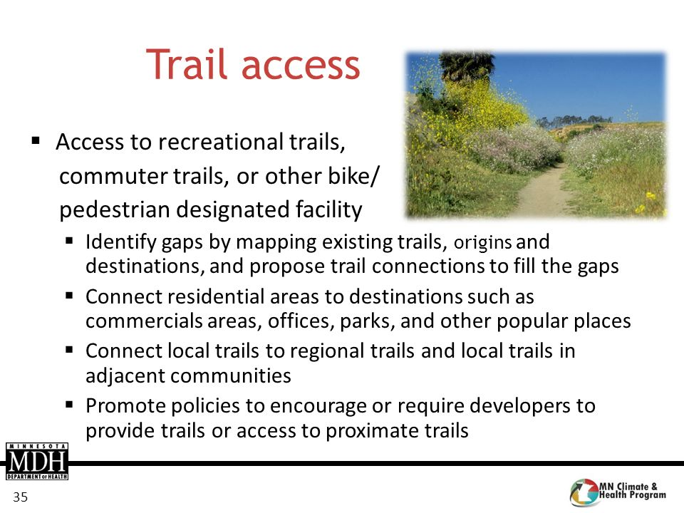 35 Trail access Access to recreational trails, commuter trails, or other bike/ pedestrian designated facility Identify gaps by mapping existing trails