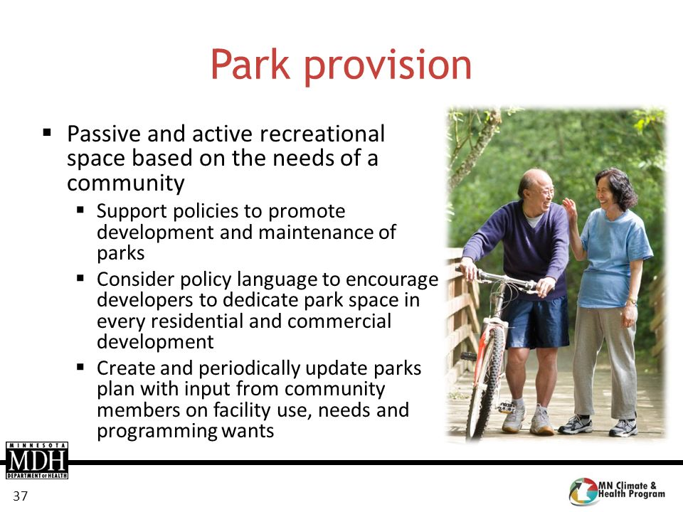37 Park provision Passive and active recreational space based on the needs of a community Support policies to promote development and maintenance of p