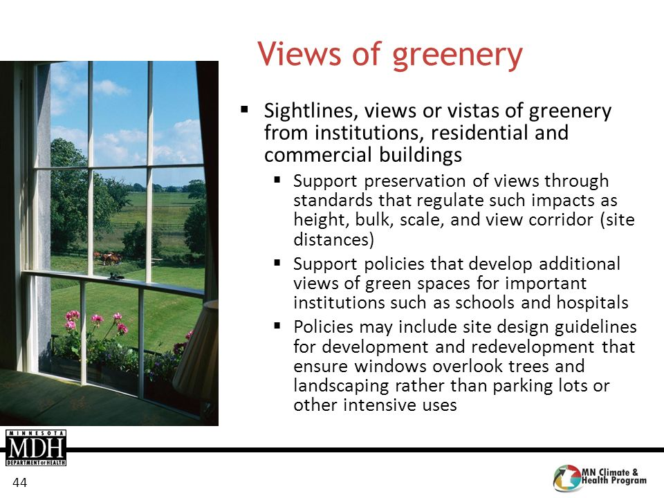 44 Views of greenery Sightlines, views or vistas of greenery from institutions, residential and commercial buildings Support preservation of views thr