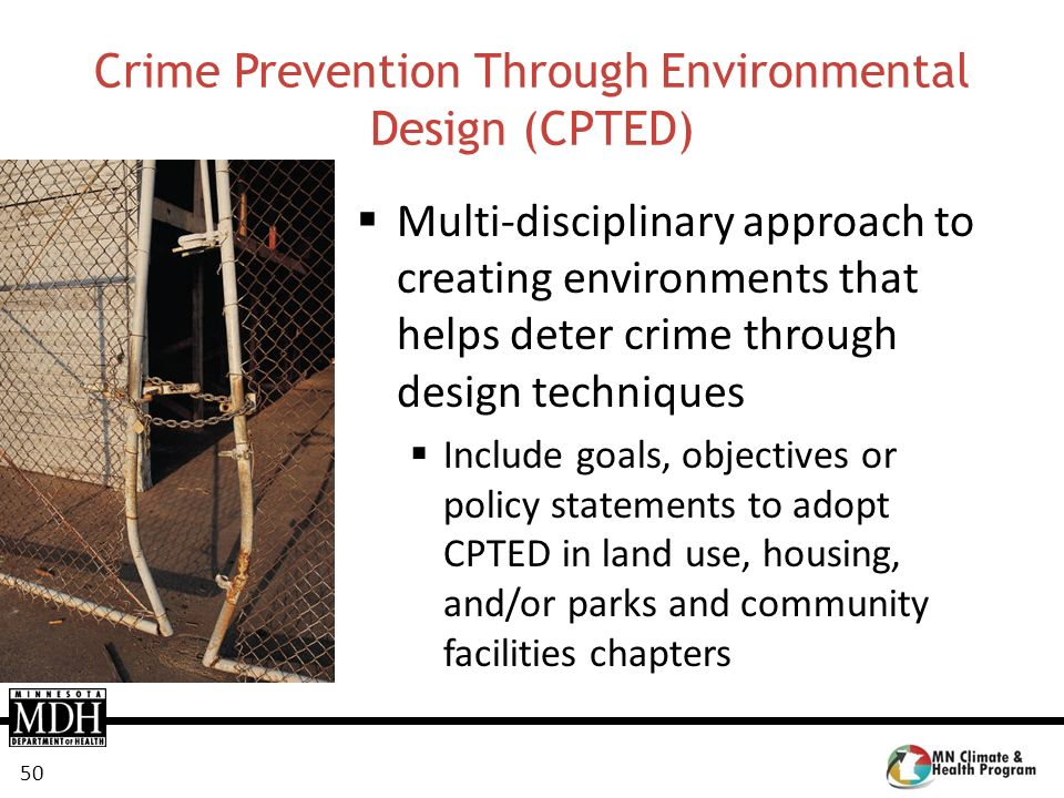 50 Crime Prevention Through Environmental Design (CPTED) Multi-disciplinary approach to creating environments that helps deter crime through design te