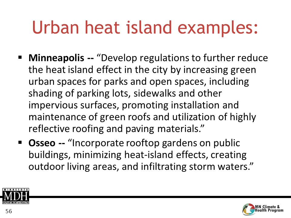 56 Urban heat island examples: Minneapolis -- Develop regulations to further reduce the heat island effect in the city by increasing green urban space