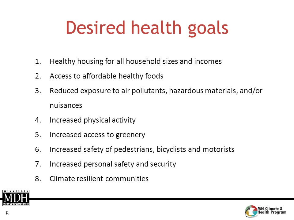 8 Desired health goals 1.Healthy housing for all household sizes and incomes 2.Access to affordable healthy foods 3.Reduced exposure to air pollutants