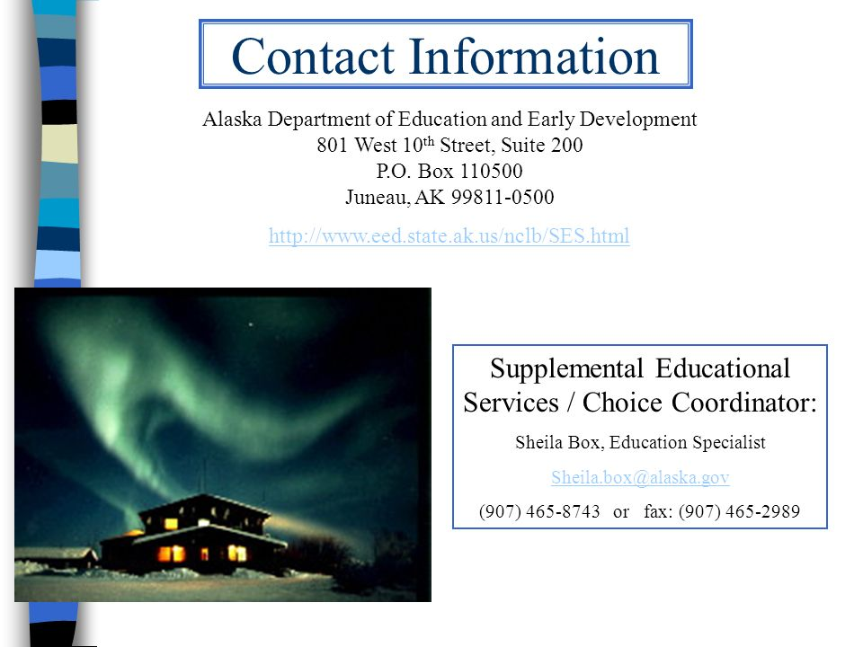 Contact Information Alaska Department of Education and Early Development 801 West 10 th Street, Suite 200 P.O. Box 110500 Juneau, AK 99811-0500 http:/