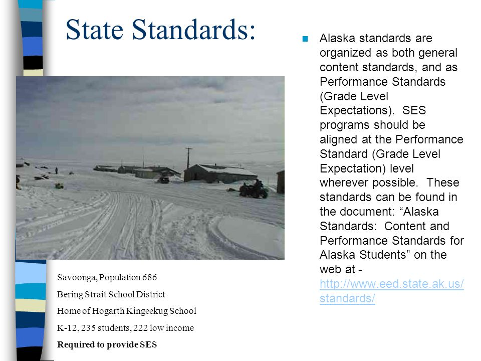 State Standards: Alaska standards are organized as both general content standards, and as Performance Standards (Grade Level Expectations). SES progra