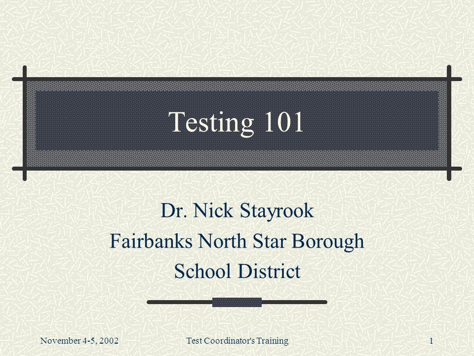 November 4-5, 2002Test Coordinator s Training1 Testing 101 Dr.