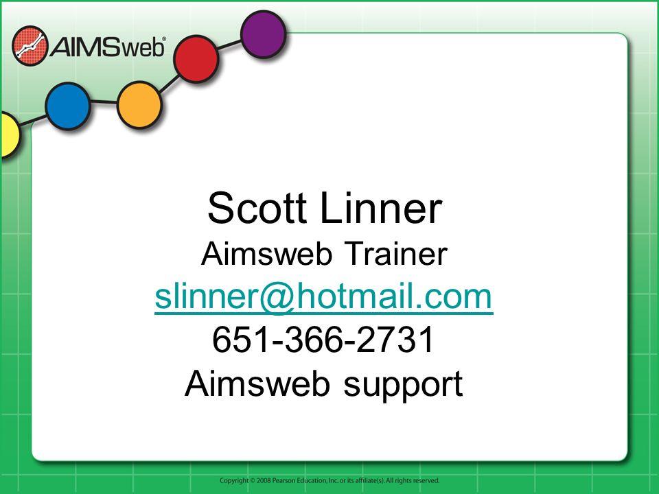 Scott Linner Aimsweb Trainer slinner@hotmail.com 651-366-2731 Aimsweb support slinner@hotmail.com
