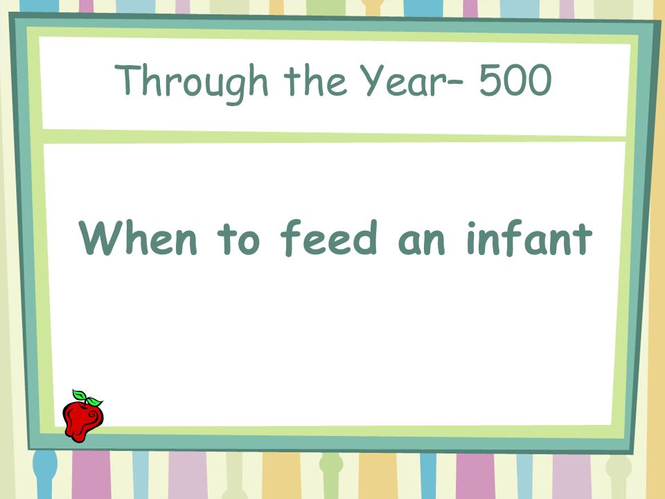 Through the Year– 400 DAILY DOUBLE 6 oz Enfamil with iron 2 Tbsp mashed banana 4 Tbsp iron fortified infant cereal - rice