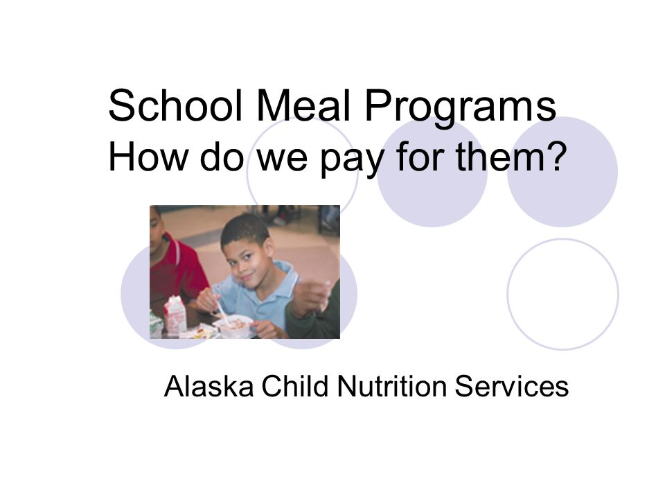 School Meal Programs How do we pay for them Alaska Child Nutrition Services
