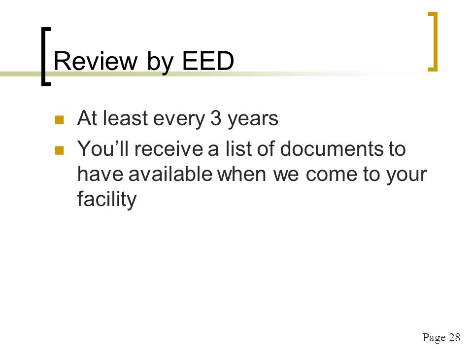 Page 28 Review by EED At least every 3 years Youll receive a list of documents to have available when we come to your facility