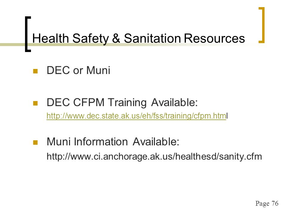 Page 76 Health Safety & Sanitation Resources DEC or Muni DEC CFPM Training Available:   Muni Information Available: