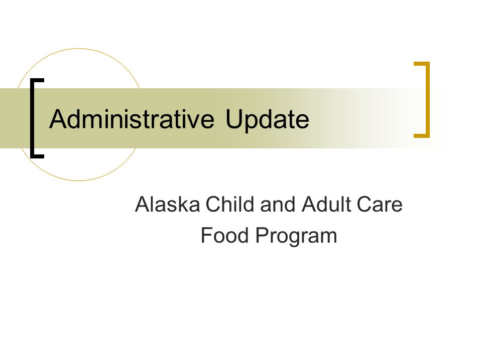 Administrative Update Alaska Child and Adult Care Food Program