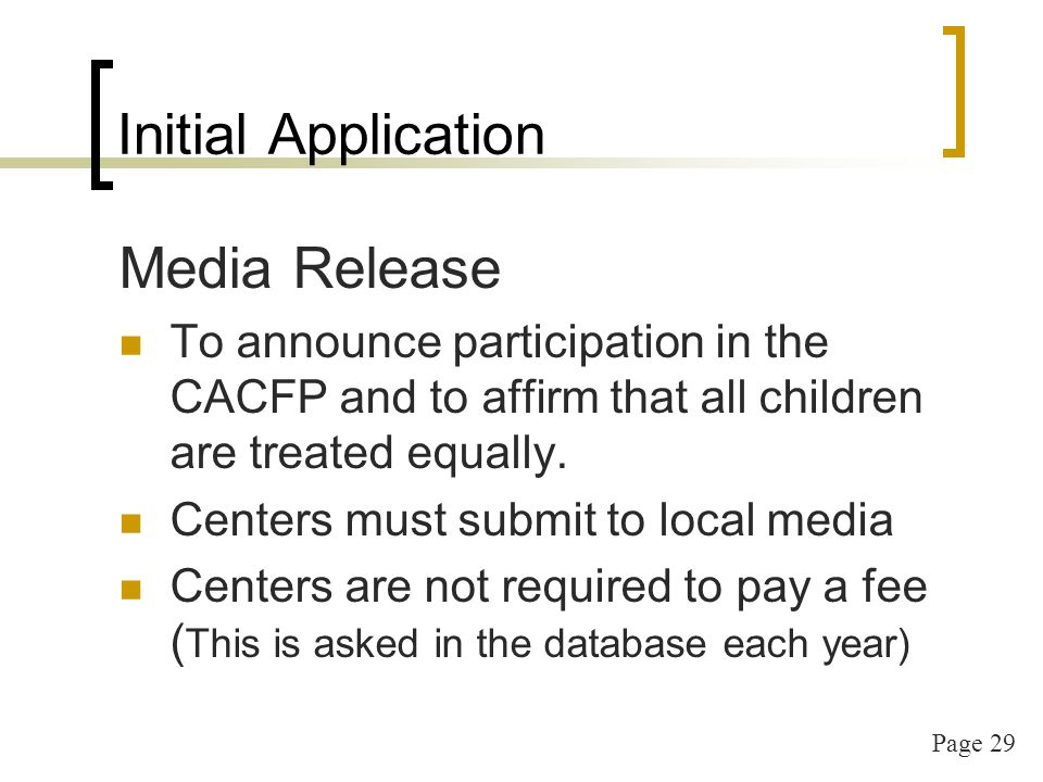 Page 29 Initial Application Media Release To announce participation in the CACFP and to affirm that all children are treated equally.