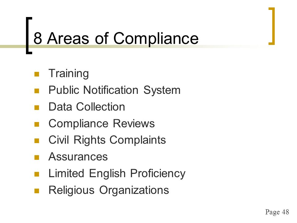 Page 48 8 Areas of Compliance Training Public Notification System Data Collection Compliance Reviews Civil Rights Complaints Assurances Limited English Proficiency Religious Organizations