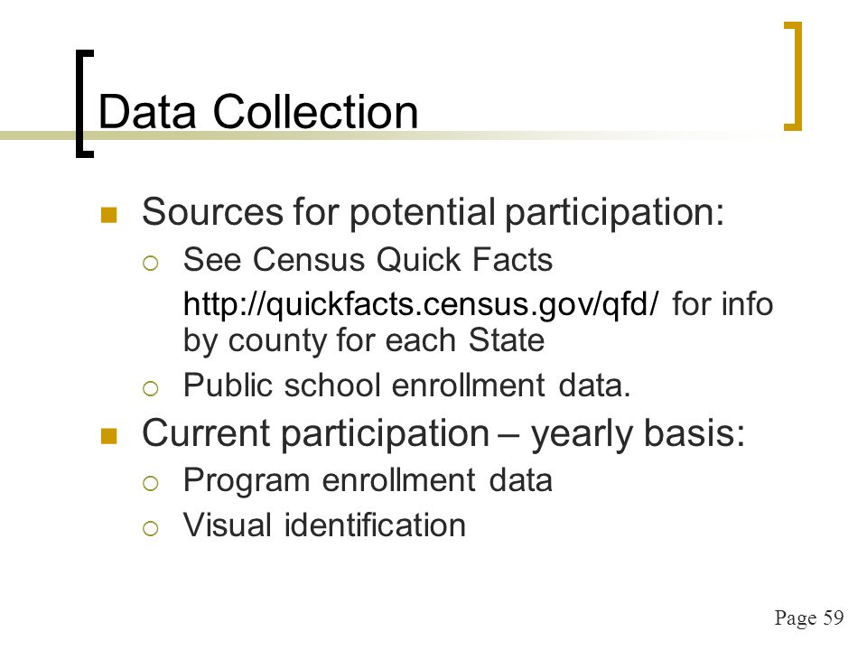 Page 59 Data Collection Sources for potential participation: See Census Quick Facts   for info by county for each State Public school enrollment data.