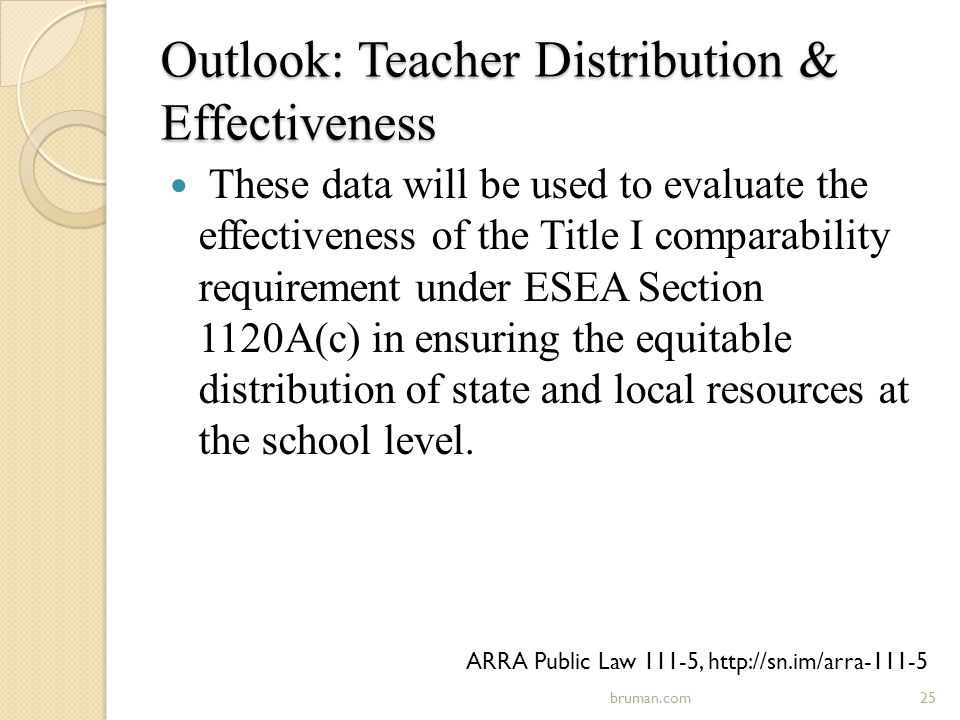 Outlook: Teacher Distribution & Effectiveness These data will be used to evaluate the effectiveness of the Title I comparability requirement under ESEA Section 1120A(c) in ensuring the equitable distribution of state and local resources at the school level.