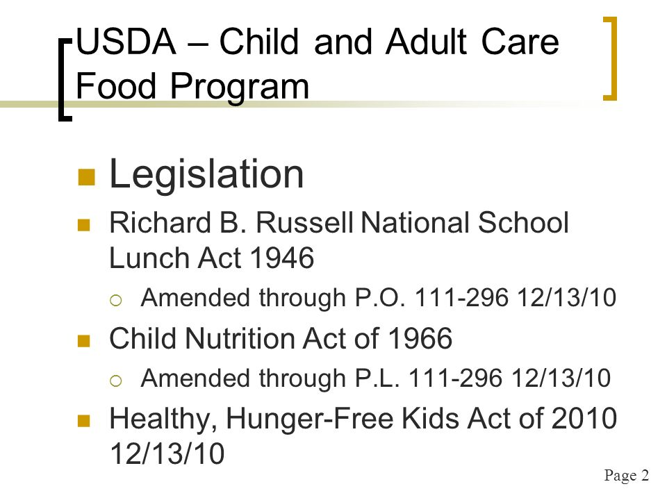 Page 2 USDA – Child and Adult Care Food Program Legislation Richard B. Russell National School Lunch Act 1946 Amended through P.O. 111-296 12/13/10 Ch