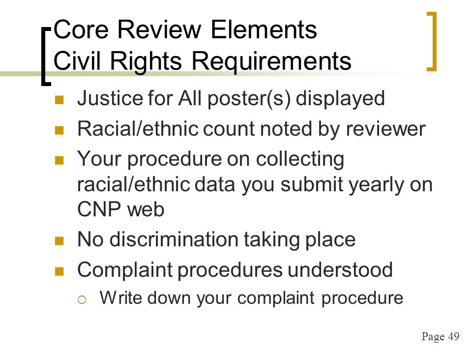 Page 49 Core Review Elements Civil Rights Requirements Justice for All poster(s) displayed Racial/ethnic count noted by reviewer Your procedure on col