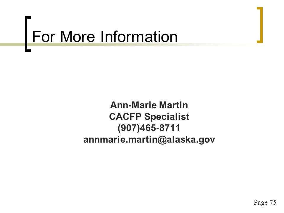 Page 75 For More Information Ann-Marie Martin CACFP Specialist (907)465-8711 annmarie.martin@alaska.gov
