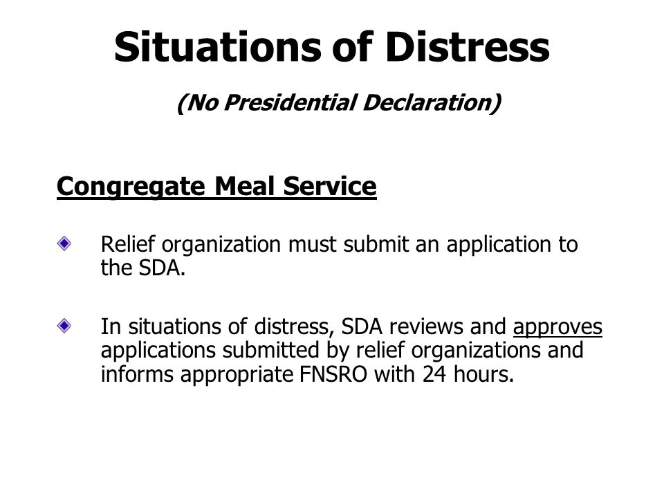 Disaster Food Assistance (Presidential Declaration) Household Distribution (continued) FNSHQ must approve; FNSHQ determines duration of donations.