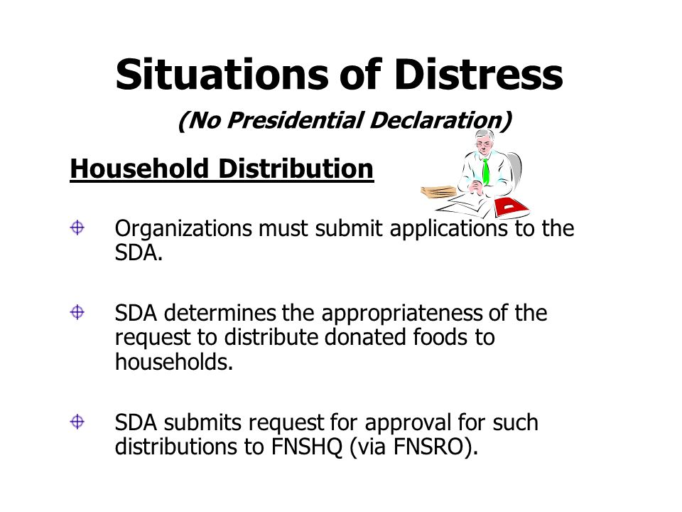 Situations of Distress (No Presidential Declaration) Congregate Meal Service (continued) SDA determines duration of food assistance up to 30 days with notification to FNSRO.