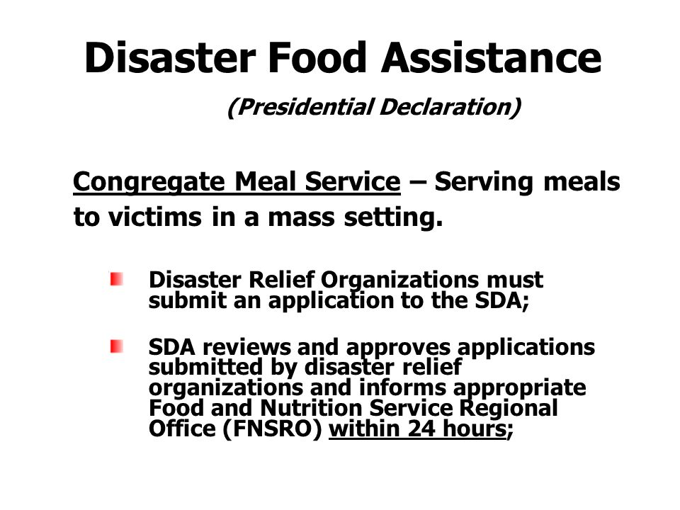 Disaster Food Assistance (Presidential Declaration) Congregate Meal Service – Serving meals to victims in a mass setting.