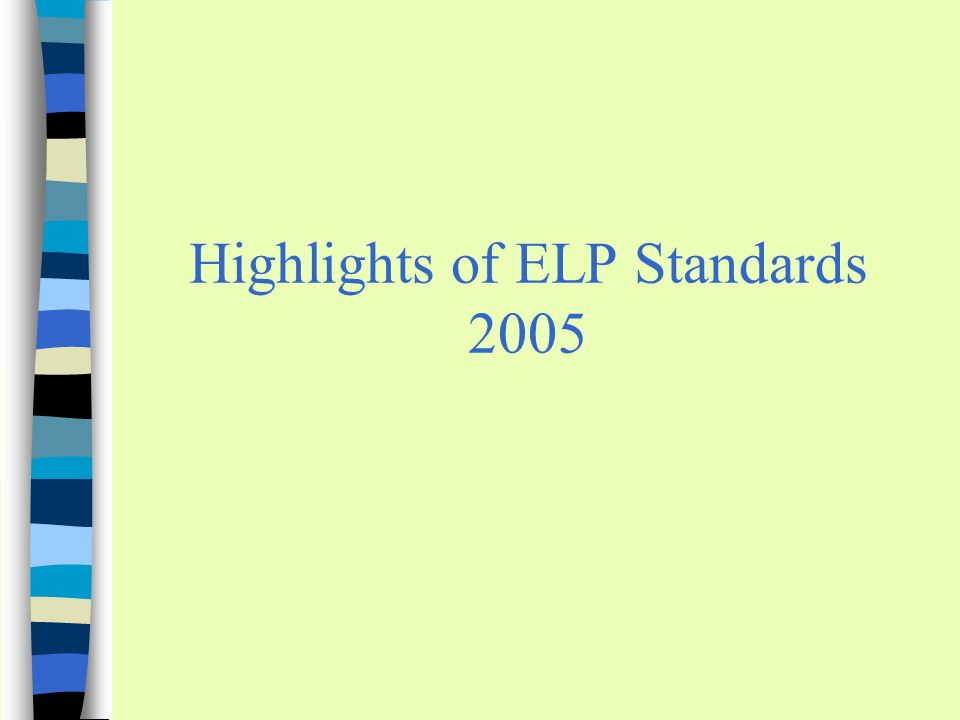 Highlights of ELP Standards 2005