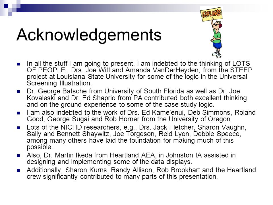 Acknowledgements In all the stuff I am going to present, I am indebted to the thinking of LOTS OF PEOPLE. Drs. Joe Witt and Amanda VanDerHeyden, from