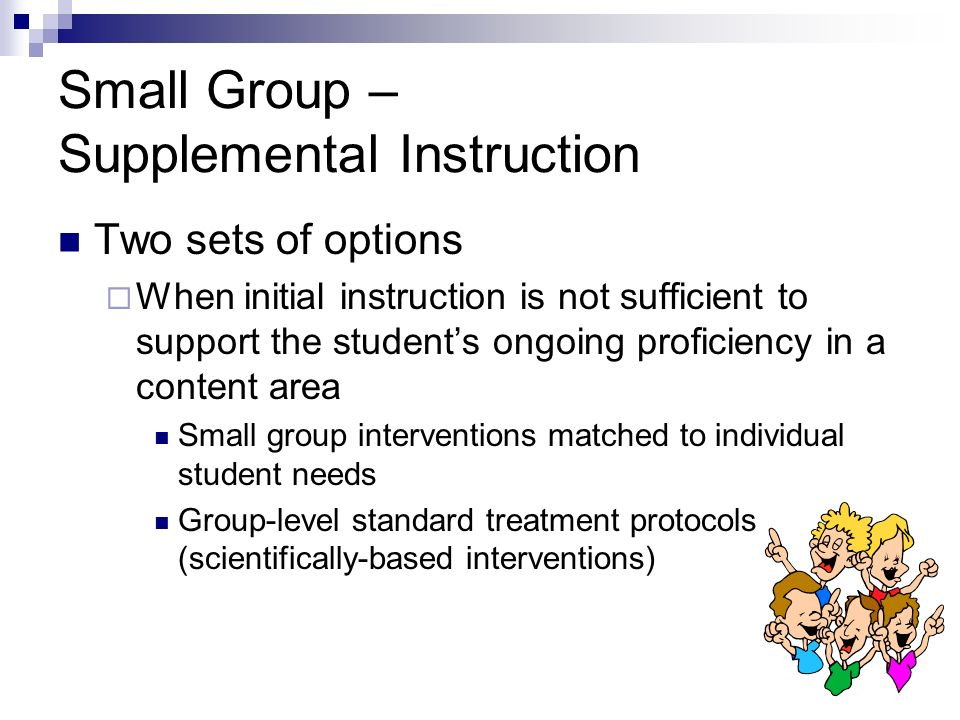 Small Group – Supplemental Instruction Two sets of options When initial instruction is not sufficient to support the students ongoing proficiency in a