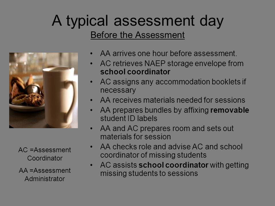 A typical assessment day Before the Assessment AA arrives one hour before assessment.