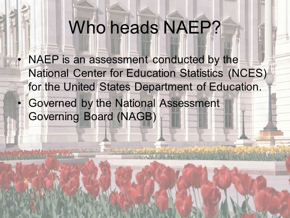 Who heads NAEP? NAEP is an assessment conducted by the National Center for Education Statistics (NCES) for the United States Department of Education.