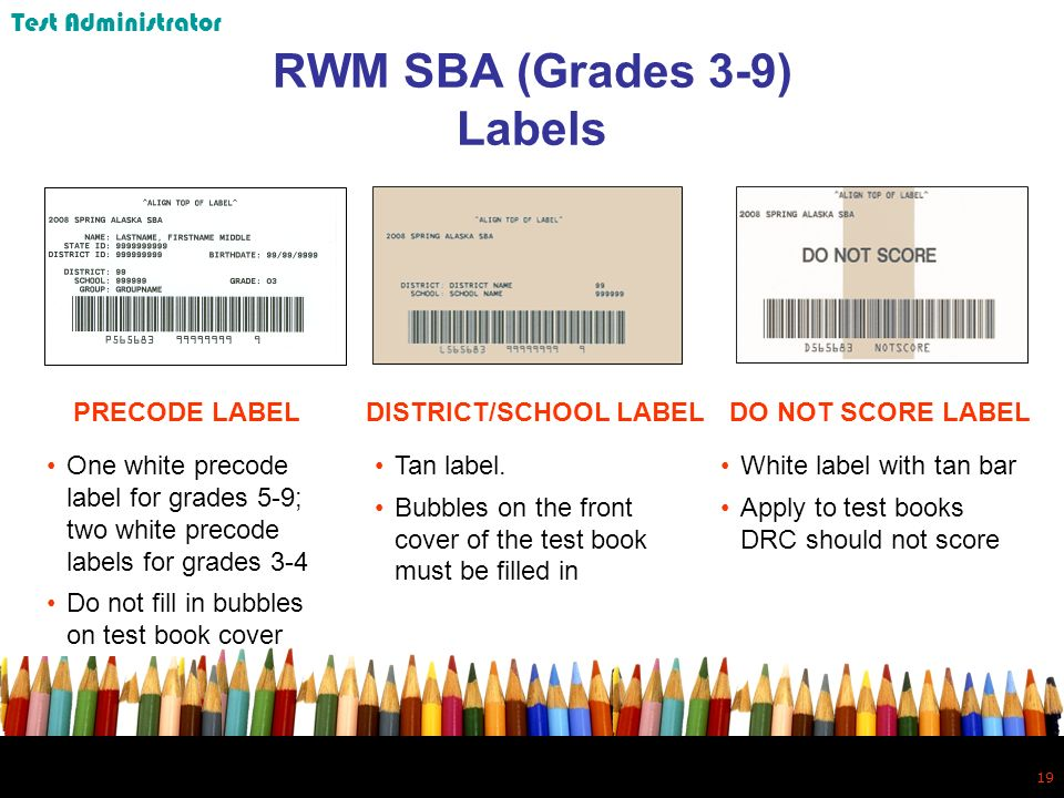 19 RWM SBA (Grades 3-9) Labels One white precode label for grades 5-9; two white precode labels for grades 3-4 Do not fill in bubbles on test book cover Tan label.
