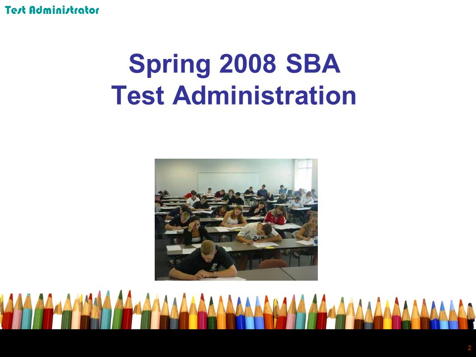2 2 Spring 2008 SBA Test Administration Test Administrator